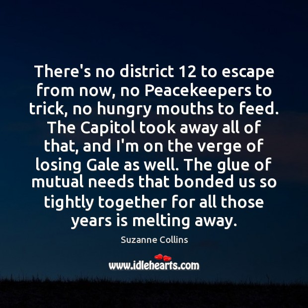 Image, There's no district 12 to escape from now, no Peacekeepers to trick, no