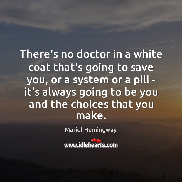There's no doctor in a white coat that's going to save you, Be You Quotes Image