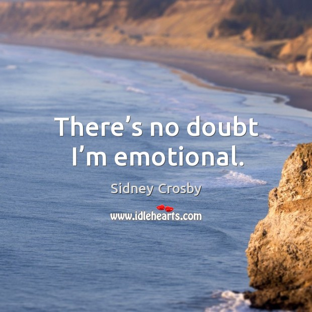 There's no doubt I'm emotional. Sidney Crosby Picture Quote