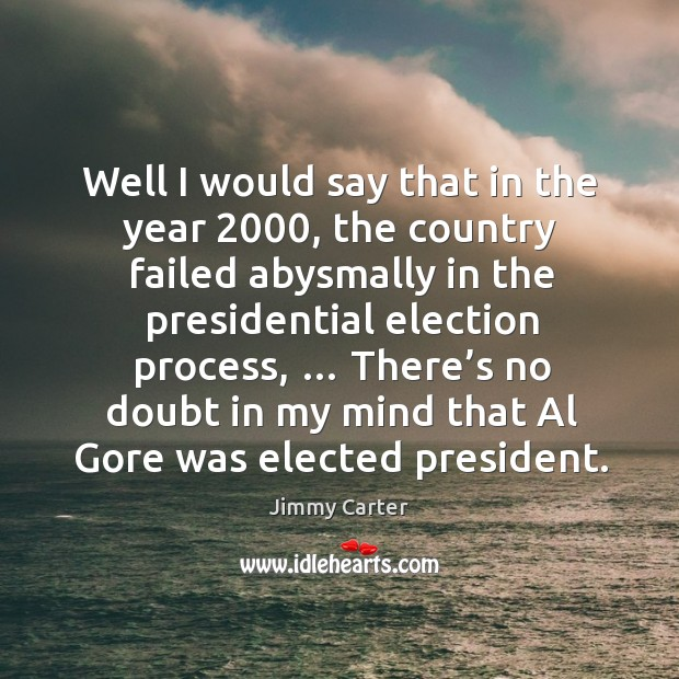 There's no doubt in my mind that al gore was elected president. Image