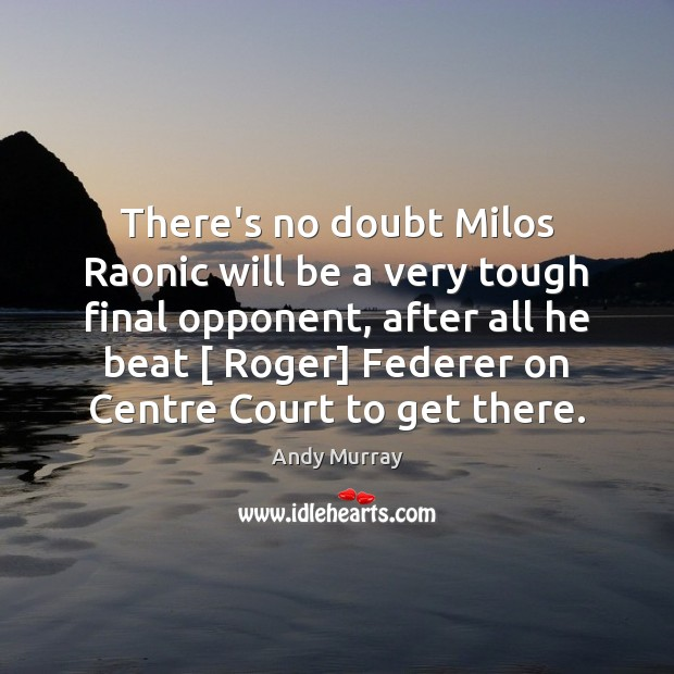 Image, There's no doubt Milos Raonic will be a very tough final opponent,