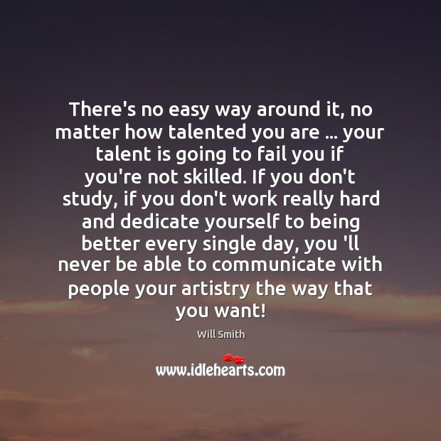 Image, There's no easy way around it, no matter how talented you are …
