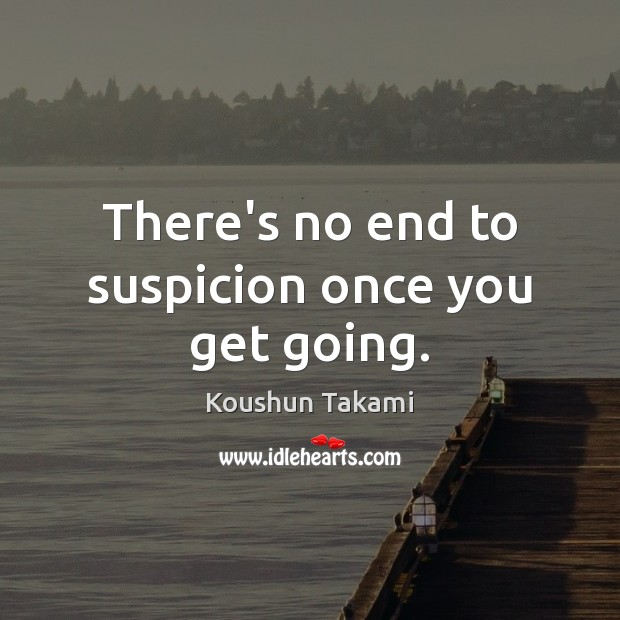 There's no end to suspicion once you get going. Image
