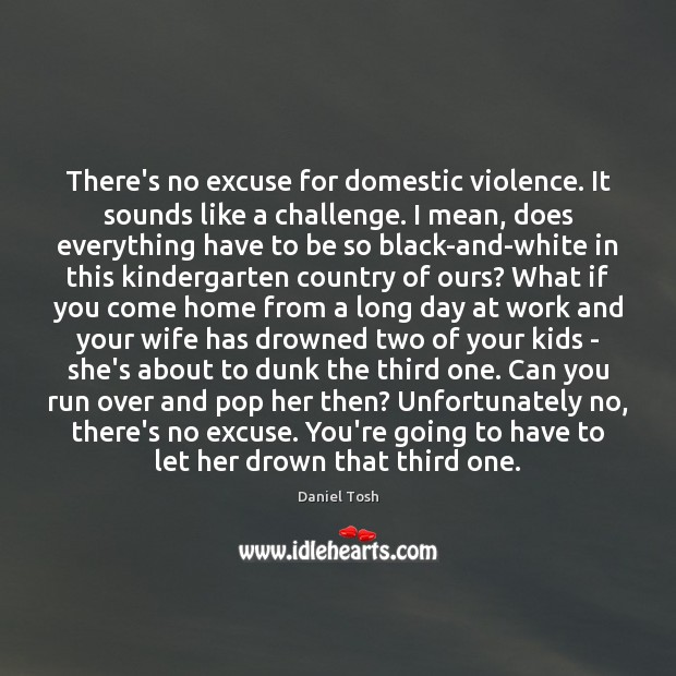 There's no excuse for domestic violence. It sounds like a challenge. I Image