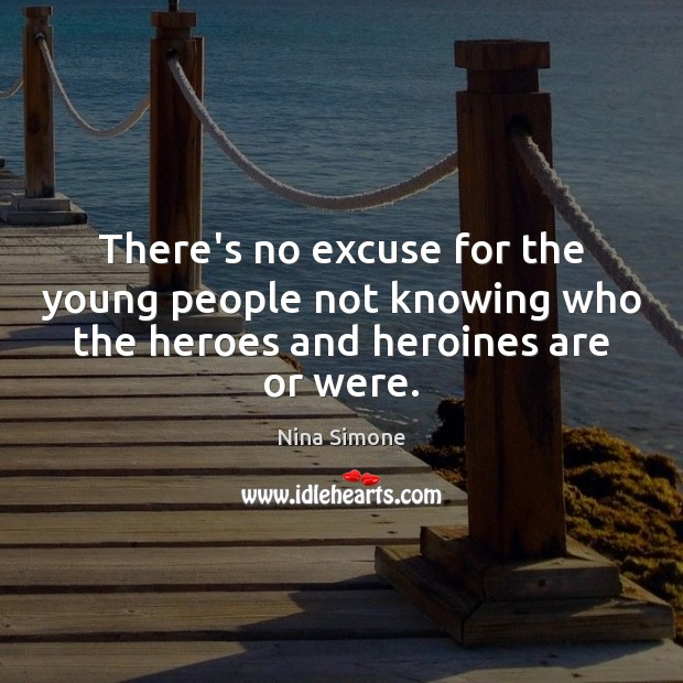 There's no excuse for the young people not knowing who the heroes Image