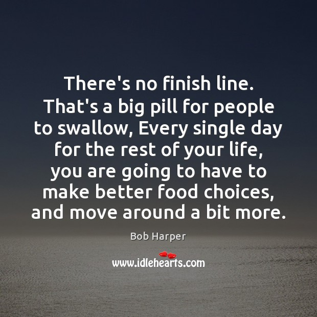 Image, There's no finish line. That's a big pill for people to swallow,