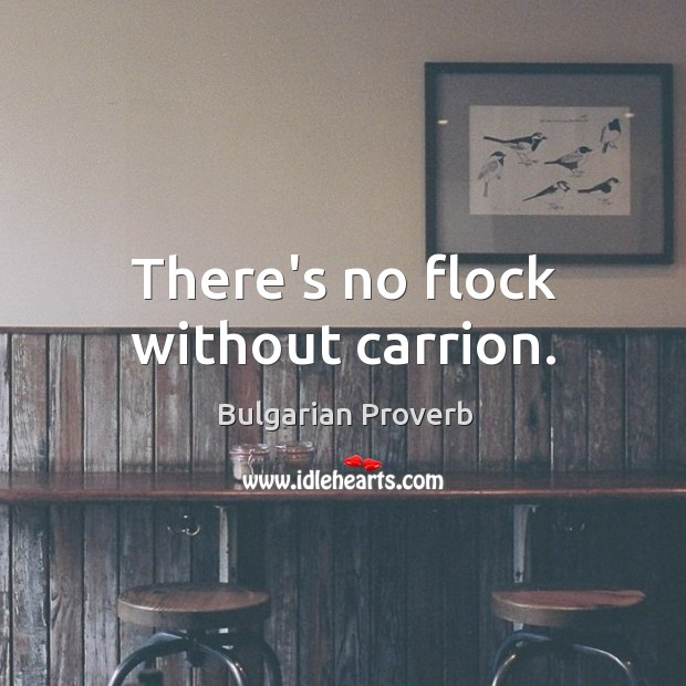 There's no flock without carrion. Bulgarian Proverbs Image