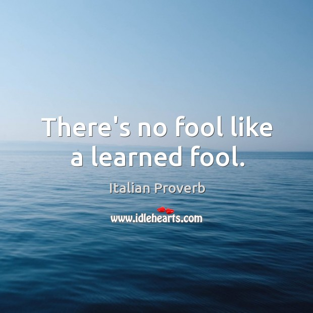 Image, There's no fool like a learned fool.