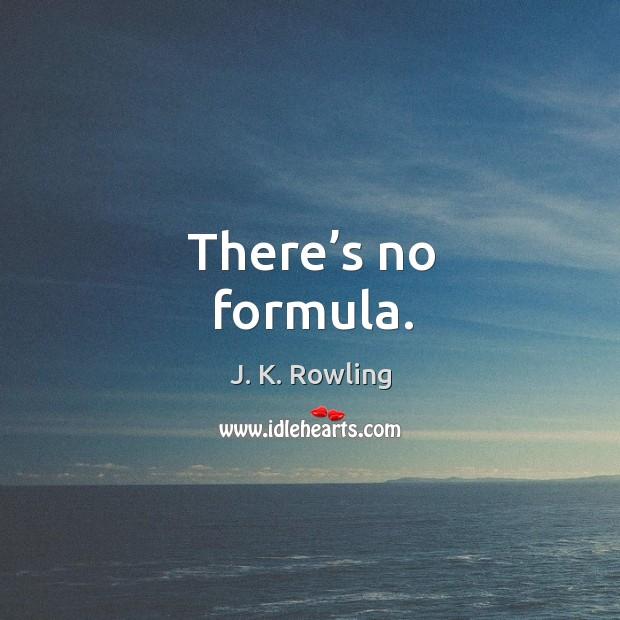 There's no formula. Image