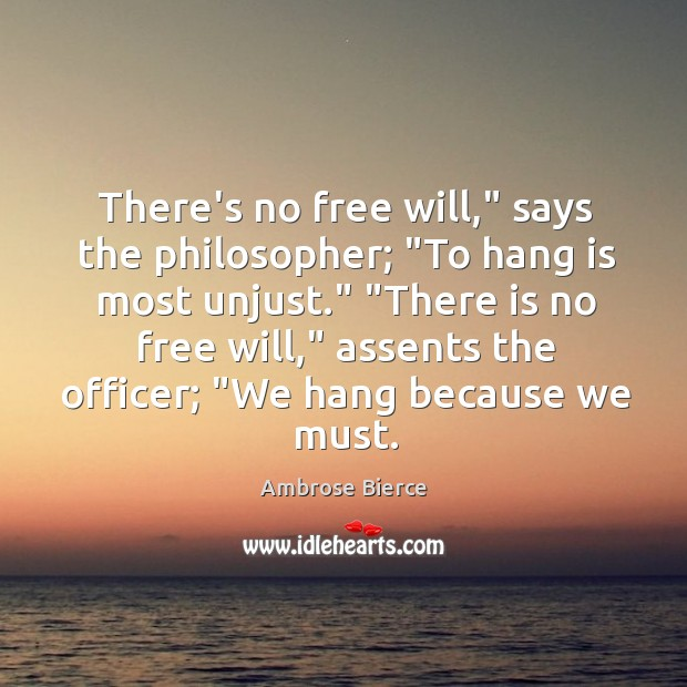 "Image, There's no free will,"" says the philosopher; ""To hang is most unjust."" """