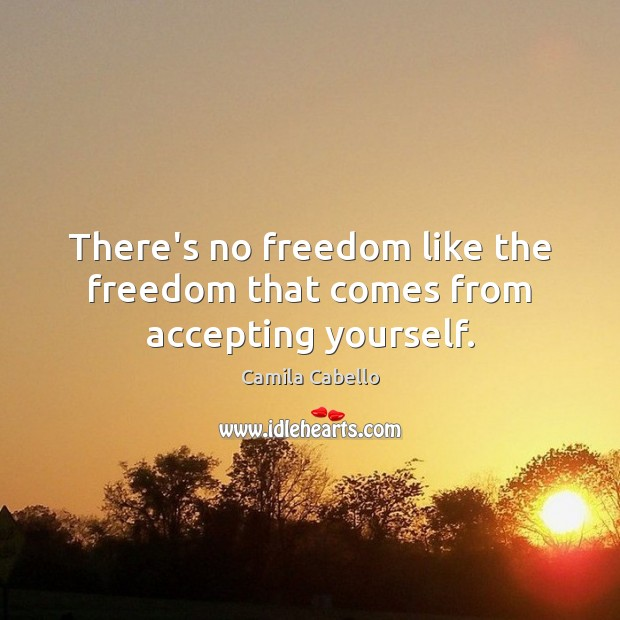 Image, There's no freedom like the freedom that comes from accepting yourself.
