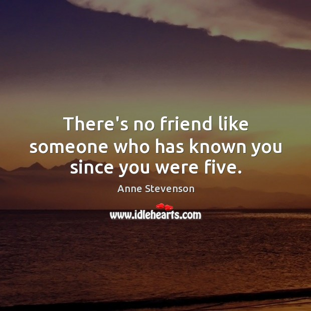 Image, There's no friend like someone who has known you since you were five.