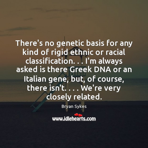 Image, There's no genetic basis for any kind of rigid ethnic or racial
