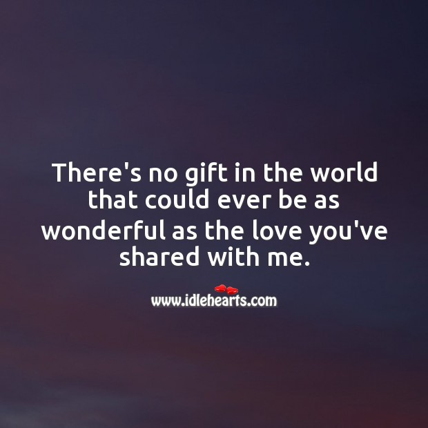 There's no gift in the world that could ever be as wonderful as the love Gift Quotes Image