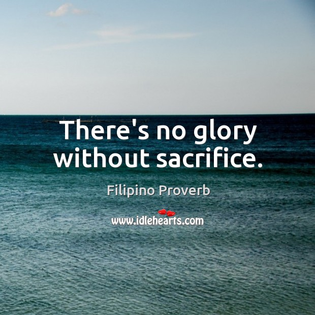 There's no glory without sacrifice. Filipino Proverbs Image