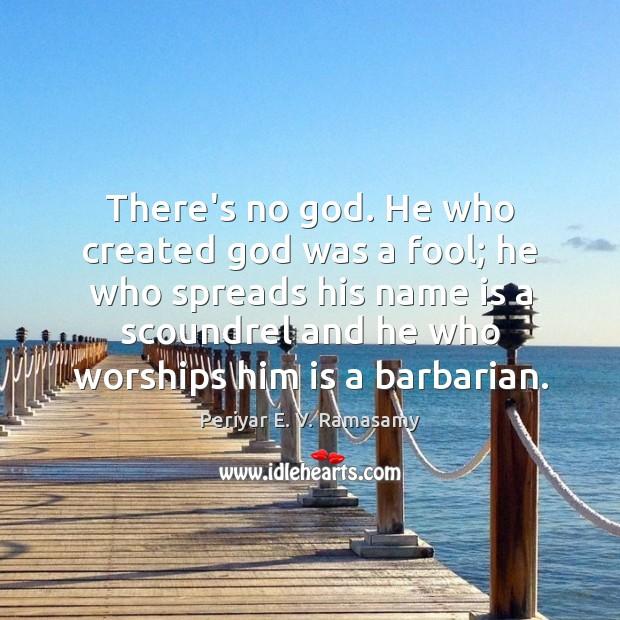 There's no God. He who created God was a fool; he who Image