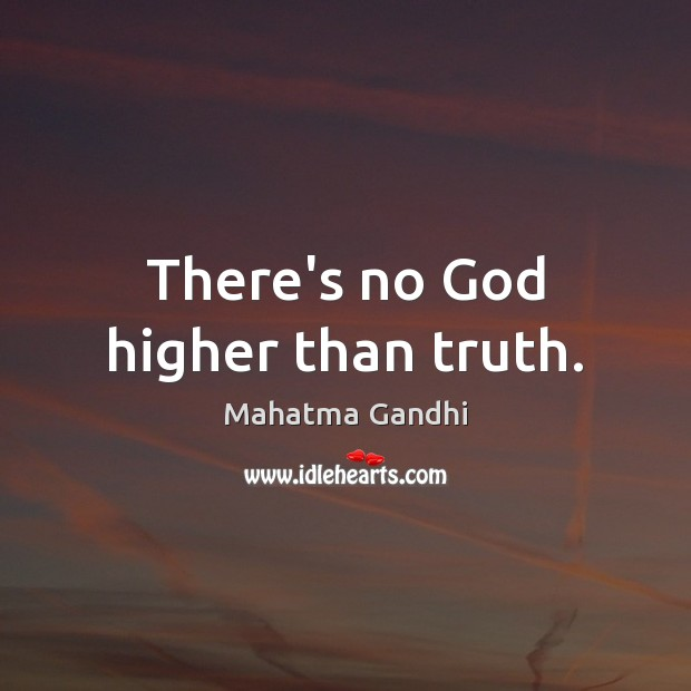 There's no God higher than truth. Mahatma Gandhi Picture Quote