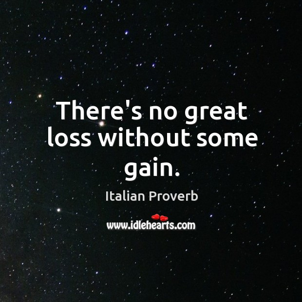 Image, There's no great loss without some gain.