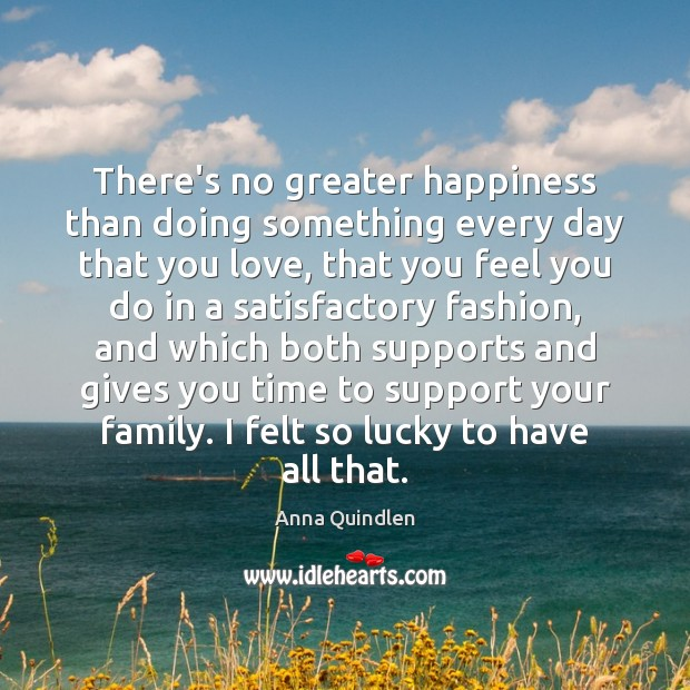 There's no greater happiness than doing something every day that you love, Image