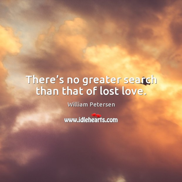 There's no greater search than that of lost love. Lost Love Quotes Image