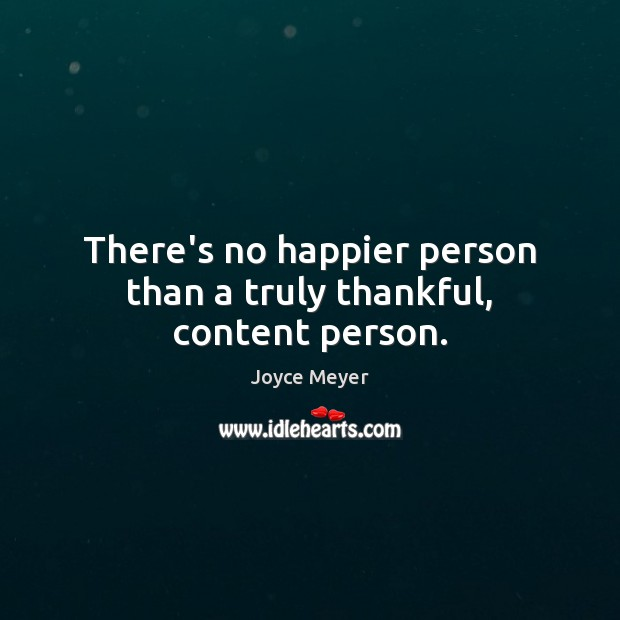 There's no happier person than a truly thankful, content person. Image