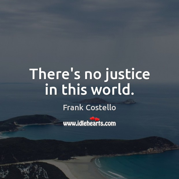 There's no justice in this world. Frank Costello Picture Quote