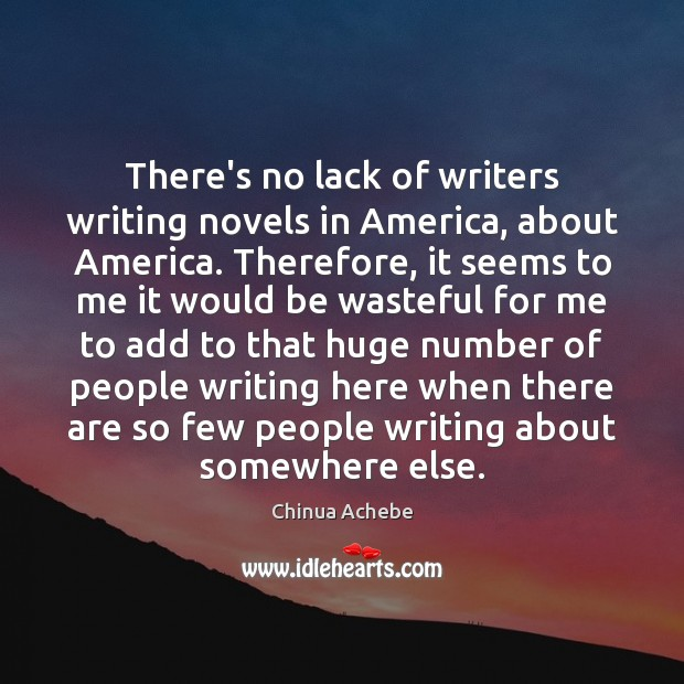 Image, There's no lack of writers writing novels in America, about America. Therefore,