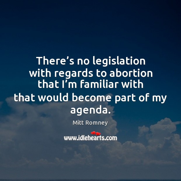 There's no legislation with regards to abortion that I'm familiar Image