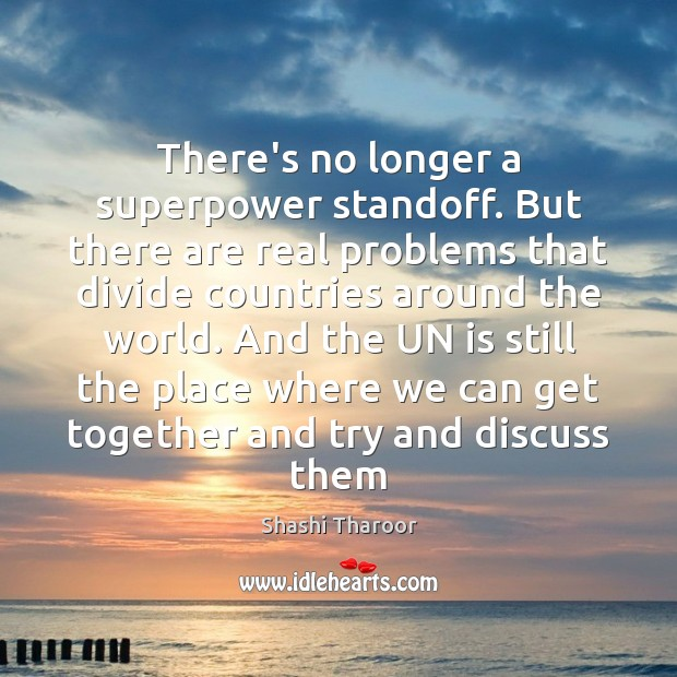 There's no longer a superpower standoff. But there are real problems that Shashi Tharoor Picture Quote
