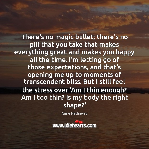 There's no magic bullet; there's no pill that you take that makes Anne Hathaway Picture Quote
