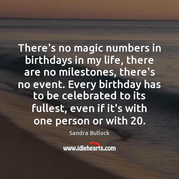 There's no magic numbers in birthdays in my life, there are no Sandra Bullock Picture Quote