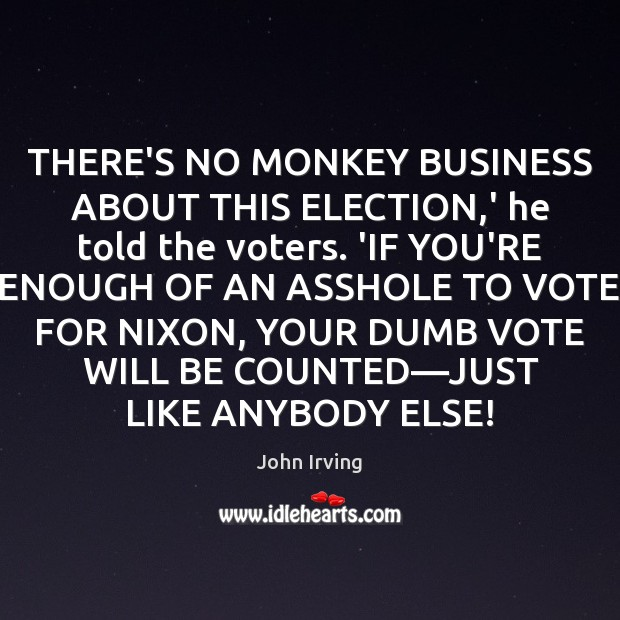 Image, THERE'S NO MONKEY BUSINESS ABOUT THIS ELECTION,' he told the voters.