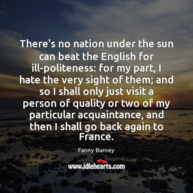 There's no nation under the sun can beat the English for ill-politeness: Fanny Burney Picture Quote