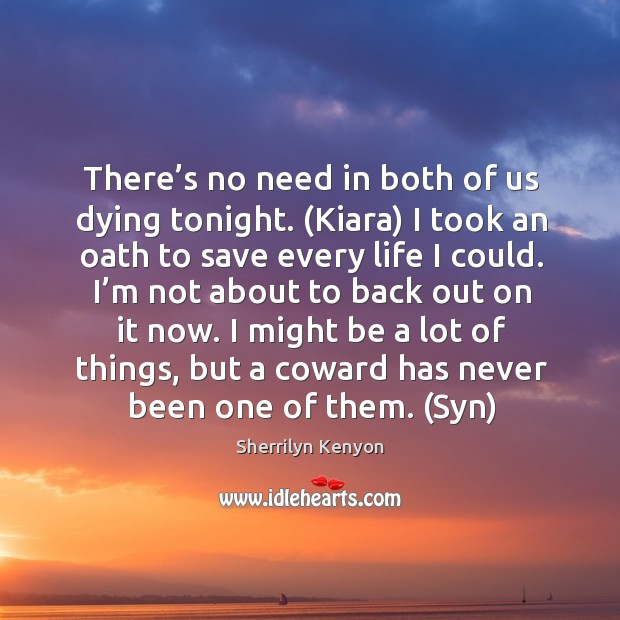 There's no need in both of us dying tonight. (Kiara) I Image