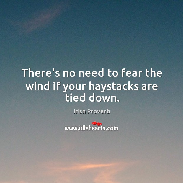 Image, There's no need to fear the wind if your haystacks are tied down.