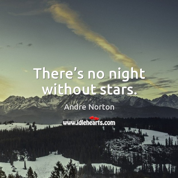 Image, There's no night without stars.