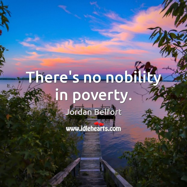 There's no nobility in poverty. Jordan Belfort Picture Quote