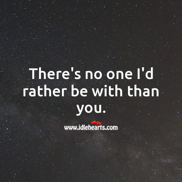 There's no one I'd rather be with than you. Love Messages for Him Image