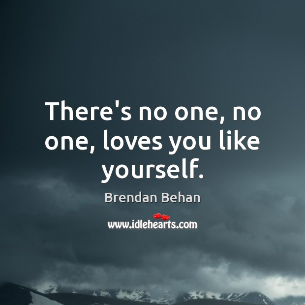 There's no one, no one, loves you like yourself. Image