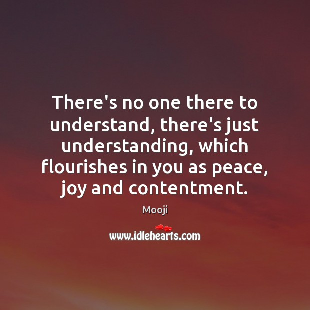 There's no one there to understand, there's just understanding, which flourishes in Mooji Picture Quote