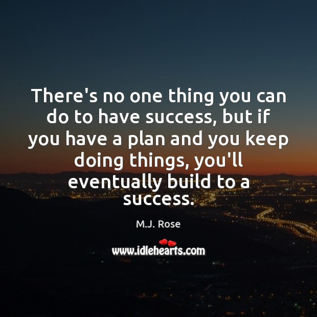 There's no one thing you can do to have success, but if Image