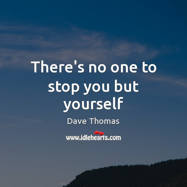 There's no one to stop you but yourself Dave Thomas Picture Quote