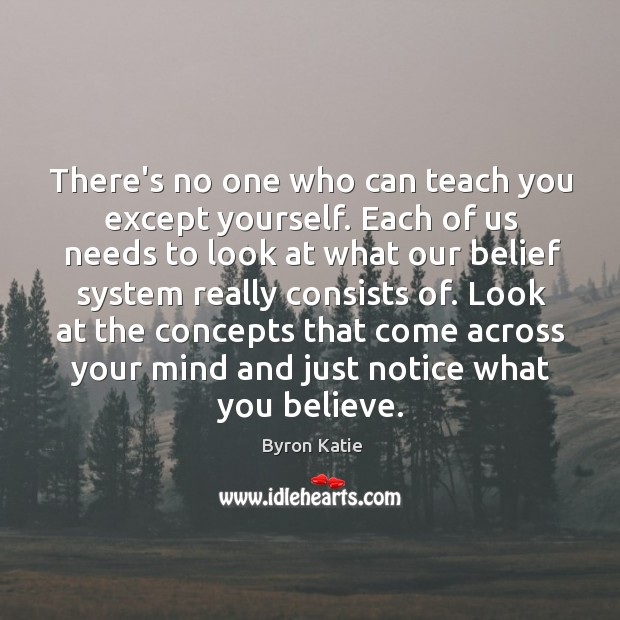 There's no one who can teach you except yourself. Each of us Image