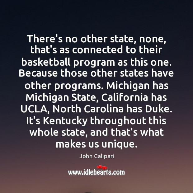 There's no other state, none, that's as connected to their basketball program John Calipari Picture Quote