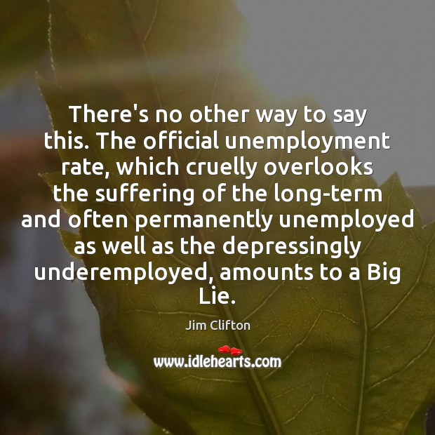 There's no other way to say this. The official unemployment rate, which Image