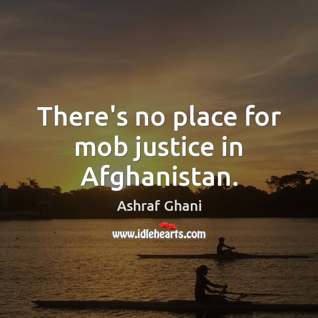 There's no place for mob justice in Afghanistan. Image