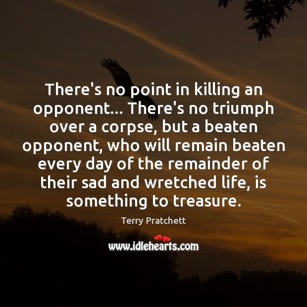There's no point in killing an opponent… There's no triumph over a Image