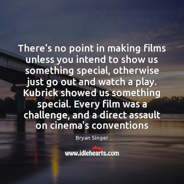 Image, There's no point in making films unless you intend to show us