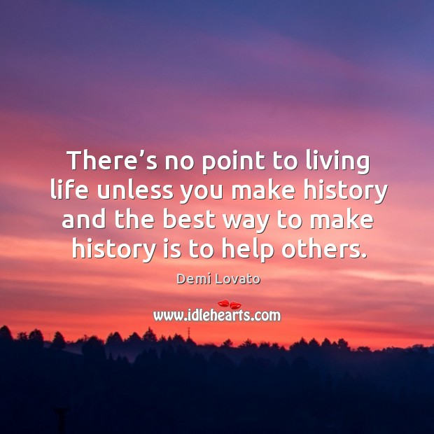 There's no point to living life unless you make history and Image