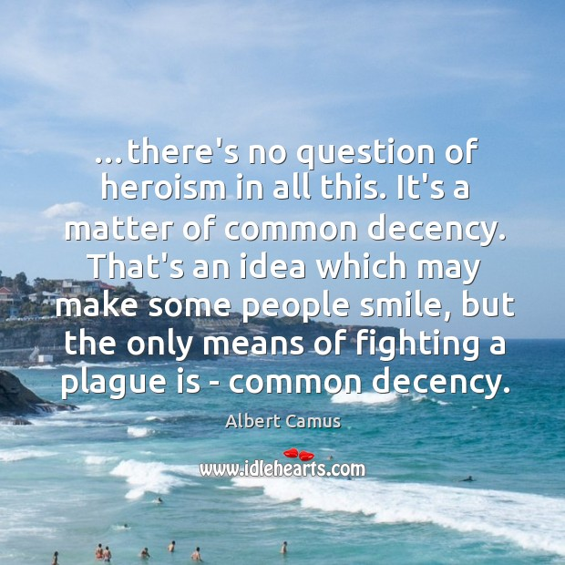 Image, …there's no question of heroism in all this. It's a matter of